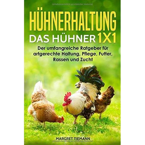 Margret Tiemann - Hühnerhaltung – Das Hühner 1x1: Der umfangreiche Ratgeber für artgerechte Haltung, Pflege, Futter, Rassen und Zucht - Preis vom 15.04.2021 04:51:42 h