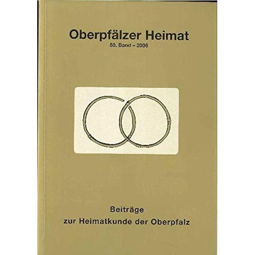- Oberpfälzer Heimat 2006: Beiträge zur Heimatkunde der Oberpfalz - Preis vom 05.09.2020 04:49:05 h