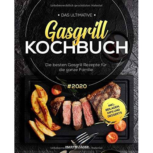 Martin Jager - Das ultimative Gasgrill Kochbuch: Die besten Gasgrill Rezepte #2020 für die ganze Familie inkl. Beilagen, Dips und Desserts - Preis vom 04.10.2020 04:46:22 h