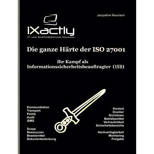 Jacqueline Naumann - Ihr Kampf als Informationssicherheitsbeauftragter (ISB) (Die ganze Härte der ISO 27001) - Preis vom 15.04.2021 04:51:42 h