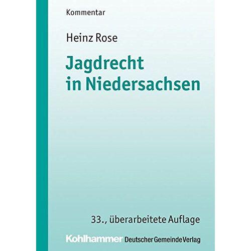 Heinz Rose - Jagdrecht in Niedersachsen (Kommunale Schriften für Niedersachsen) - Preis vom 13.05.2021 04:51:36 h