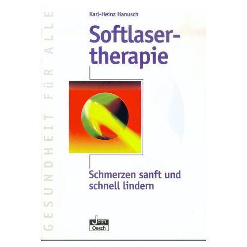 Karl-Heinz Hanusch - Softlasertherapie. Schmerzen sanft und schnell lindern - Preis vom 29.10.2020 05:58:25 h
