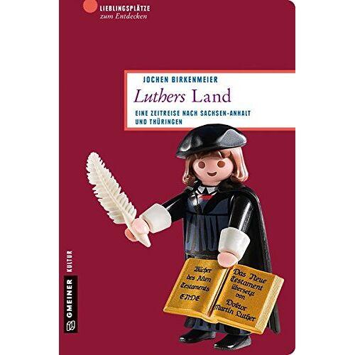 Jochen Birkenmeier - Luthers Land: Eine Zeitreise nach Sachsen-Anhalt und Thüringen (Lieblingsplätze im GMEINER-Verlag) - Preis vom 20.10.2020 04:55:35 h