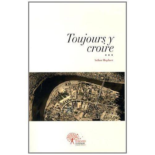 Arthur Hopfner - Toujours y croire... - Preis vom 21.10.2020 04:49:09 h