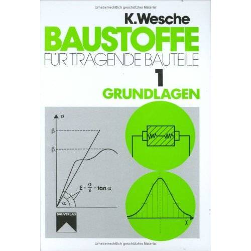 - Baustoffe für tragende Bauteile, Bd.1, Grundlagen: Bd. I - Preis vom 16.05.2021 04:43:40 h