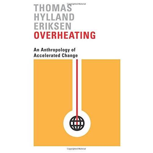 Eriksen, Thomas Hylland - Overheating: An Anthropology of Accelerated Change - Preis vom 04.09.2020 04:54:27 h
