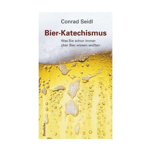 Conrad Seidl - Bier-Katechismus: Was Sie schon immer über Bier wissen wollten - Preis vom 14.05.2021 04:51:20 h