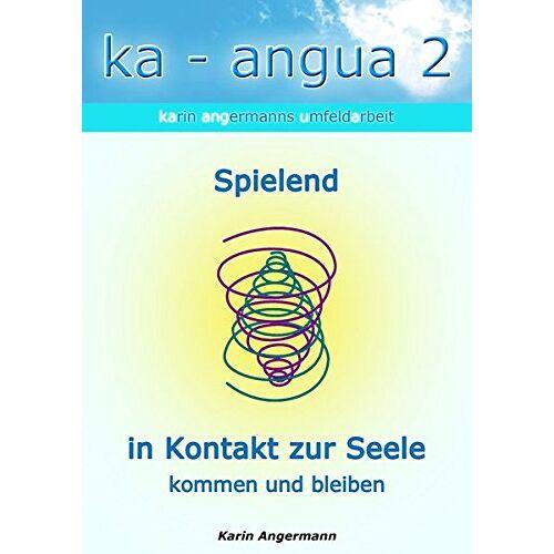 Karin Angermann - ka-angua 2 Spielend in Kontakt zur Seele kommen und bleiben: Karin Angermanns Umfeldarbeit - Preis vom 19.10.2020 04:51:53 h