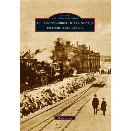 Bodo Thöns - Auf Schienen Unterwegs: Die Transsibirische Eisenbahn: Die frühen Jahre 1900 - 1916 - Preis vom 19.01.2021 06:03:31 h