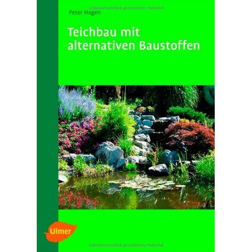 Peter Hagen - Teichbau mit alternativen Baustoffen - Preis vom 07.05.2021 04:52:30 h