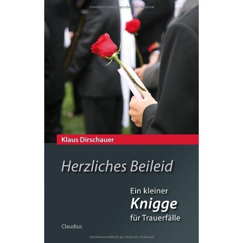 Klaus Dirschauer - Herzliches Beileid: Ein kleiner Knigge für Trauerfälle - Preis vom 11.05.2021 04:49:30 h