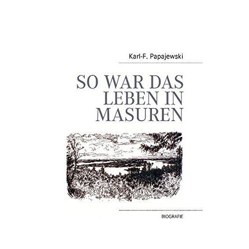 Papajewski, Karl F - So war das Leben in Masuren - Preis vom 20.01.2021 06:06:08 h