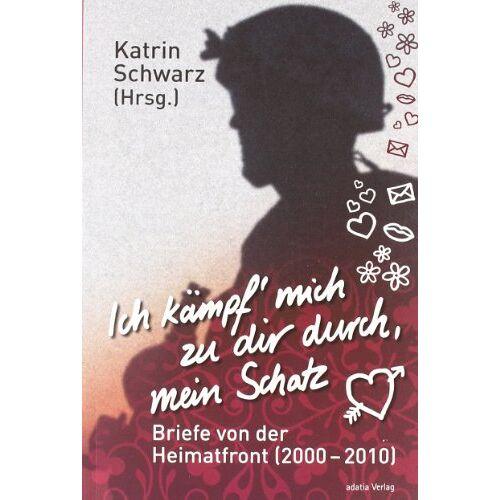 Katrin Schwarz - Ich kämpf' mich zu dir durch, mein Schatz: Briefe von der Heimatfront - Preis vom 24.02.2020 06:06:31 h