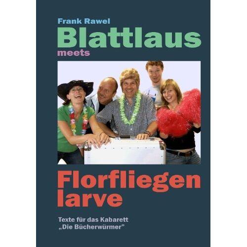 Frank Rawel - Blattlaus meets Florfliegenlarve: Texte für das Kabarett Die Bücherwürmer - Preis vom 15.04.2021 04:51:42 h