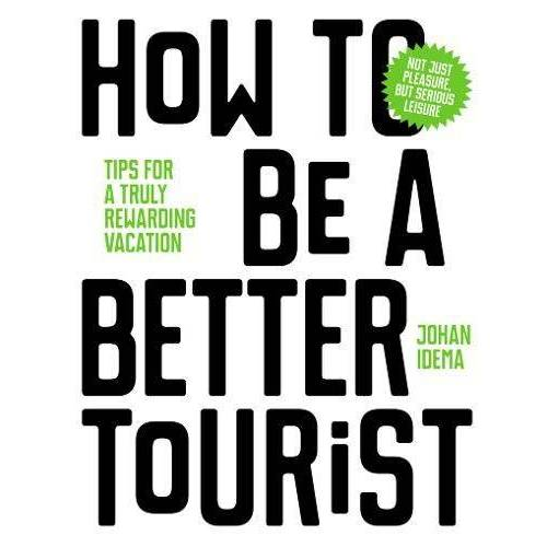 Johan Idema - How to be a Better Tourist: Tips for a Truly Rewarding Vacation - Preis vom 21.10.2020 04:49:09 h