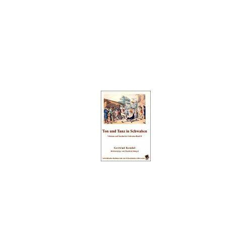 Gertrud Kendel - Ton und Tanz in Schwaben: Volkstanz und Tanzlied der Schwaben. Band II - Preis vom 15.05.2021 04:43:31 h