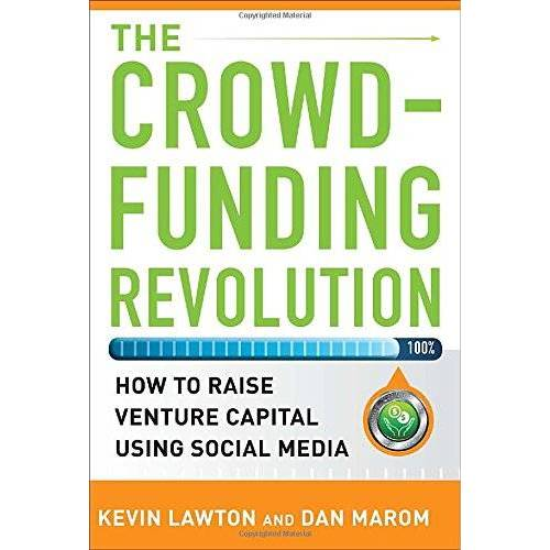 Kevin Lawton - The Crowdfunding Revolution: How to Raise Venture Capital Using Social Media - Preis vom 16.04.2021 04:54:32 h