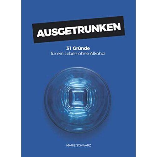 Marie Schwarz - AUSGETRUNKEN: 31 Gründe für ein Leben ohne Alkohol - Preis vom 26.01.2021 06:11:22 h