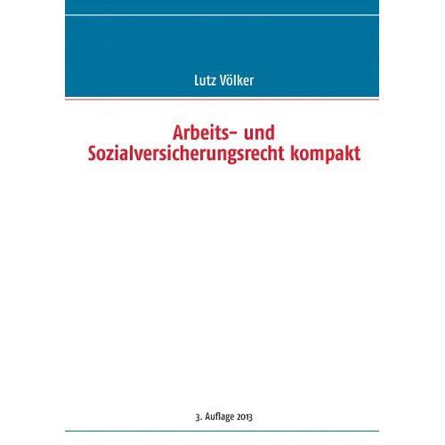 Lutz Völker - Arbeits- und Sozialversicherungsrecht kompakt - Preis vom 20.10.2020 04:55:35 h