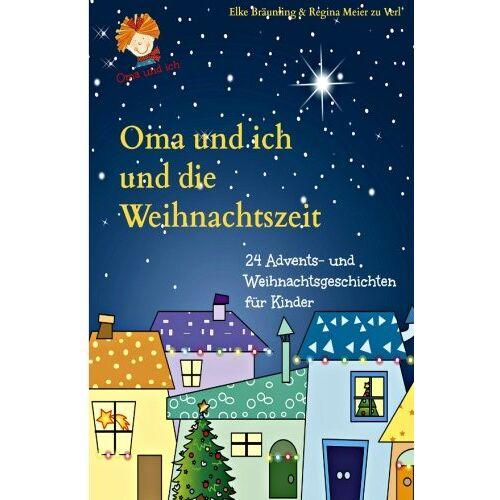 Elke Bräunling - Oma und ich und die Weihnachtszeit: Advents- und Weihnachtsgeschichten - Preis vom 24.02.2021 06:00:20 h