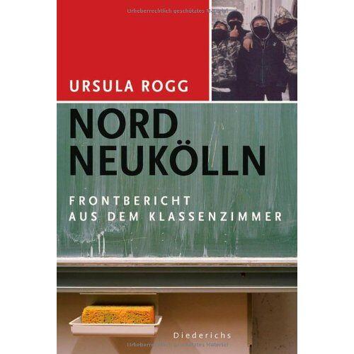 Ursula Rogg - Nord Neukölln: Frontbericht aus dem Klassenzimmer: Ein Frontbericht aus dem Klassenzimmer - Preis vom 14.04.2021 04:53:30 h