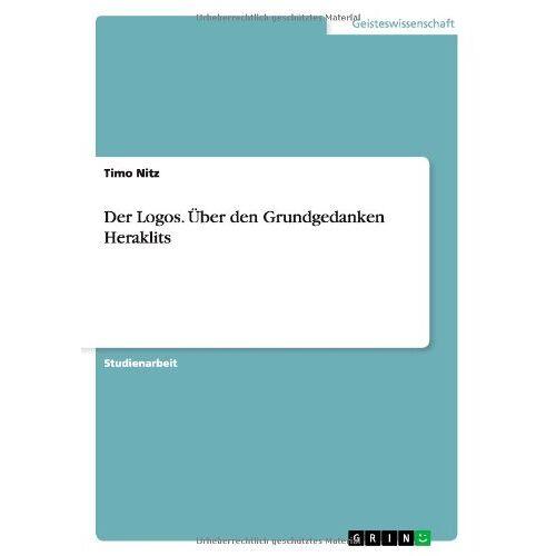 Timo Nitz - Der Logos. Über den Grundgedanken Heraklits - Preis vom 14.05.2021 04:51:20 h