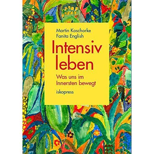 Martin Koschorke - Intensiv leben: Was uns im Innersten bewegt - Preis vom 10.09.2020 04:46:56 h