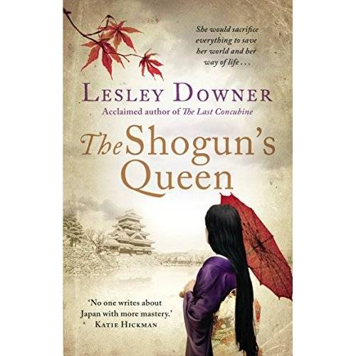 Lesley Downer - The Shogun's Queen: The Shogun Quartet, Book 1 - Preis vom 28.02.2021 06:03:40 h