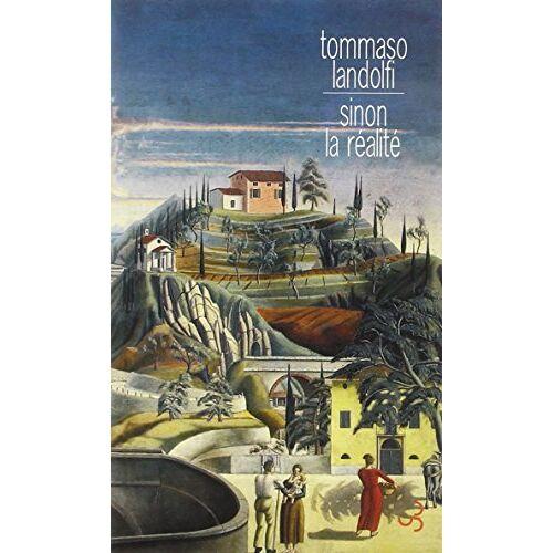 Tommaso Landolfi - Sinon la réalité - Preis vom 08.05.2021 04:52:27 h