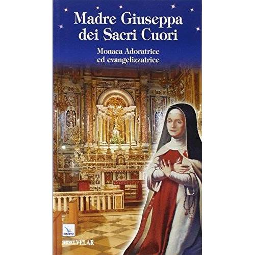 - Madre Giuseppa dei Sacri Cuori. Monaca Adoratrice ed evangelizzatrice - Preis vom 05.05.2021 04:54:13 h