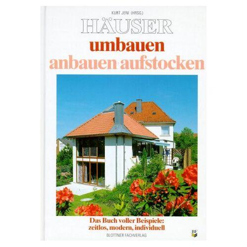 Kurt Jeni - Häuser umbauen, anbauen, aufstocken - Preis vom 14.04.2021 04:53:30 h