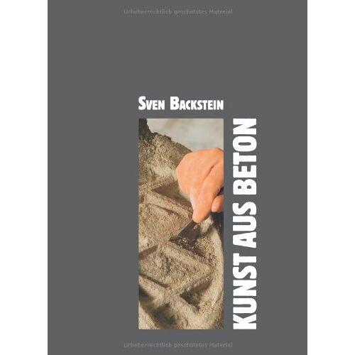 Sven Backstein - Kunst aus Beton - Preis vom 21.01.2021 06:07:38 h