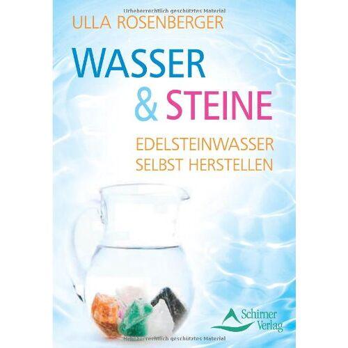 Ulla Rosenberger - Wasser & Steine: Edelsteinwasser selbst herstellen - Preis vom 21.04.2021 04:48:01 h