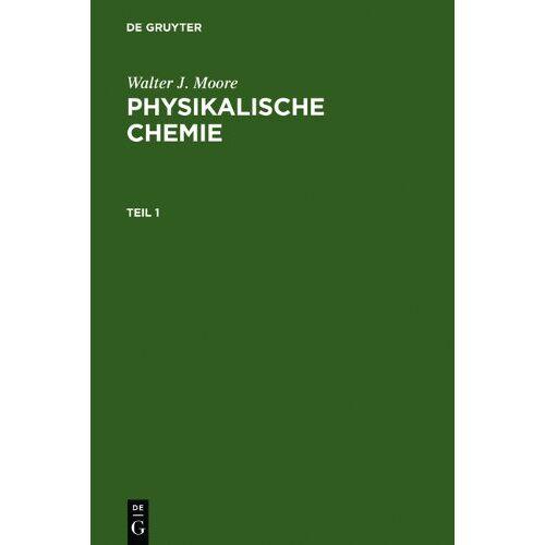 Moore, Walter J. - Physikalische Chemie - Preis vom 25.02.2021 06:08:03 h