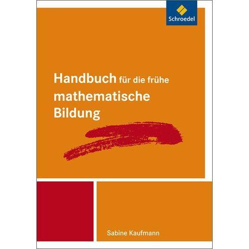 Sabine Kaufmann - Handbücher Mathematik: Handbuch für die frühe mathematische Bildung (Handbuch für den Mathematikunterricht, Band 2) - Preis vom 13.05.2021 04:51:36 h