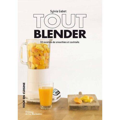Sylvia Gabet - Tout blender : 30 recettes de smoothies et cocktails - Preis vom 09.04.2020 04:56:59 h