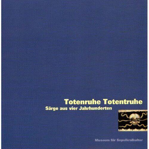 Reiner Sörries - Totenruhe Totentruhe: Särge aus vier Jahrhunderten - Preis vom 23.01.2021 06:00:26 h