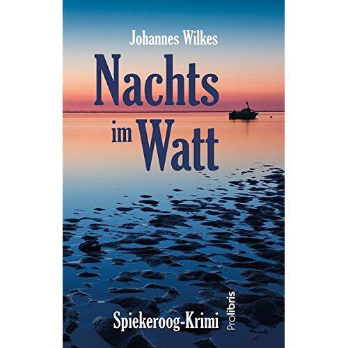 Johannes Wilkes - Nachts im Watt: Spiekeroog-Krimi - Preis vom 05.05.2021 04:54:13 h