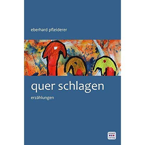 Eberhard Pfleiderer - quer schlagen: Erzählungen - Preis vom 07.04.2021 04:49:18 h