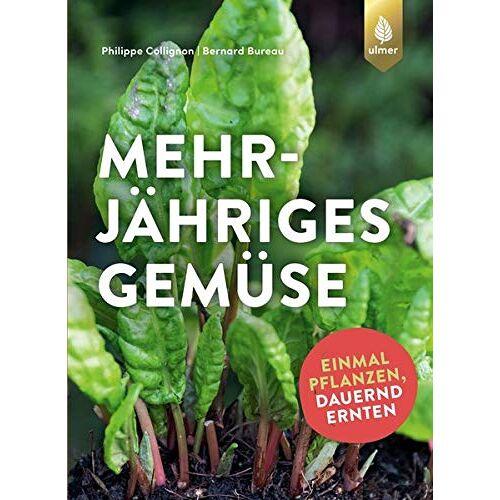 Philippe Collignon - Mehrjähriges Gemüse: Einmal pflanzen, dauernd ernten - Preis vom 12.04.2021 04:50:28 h
