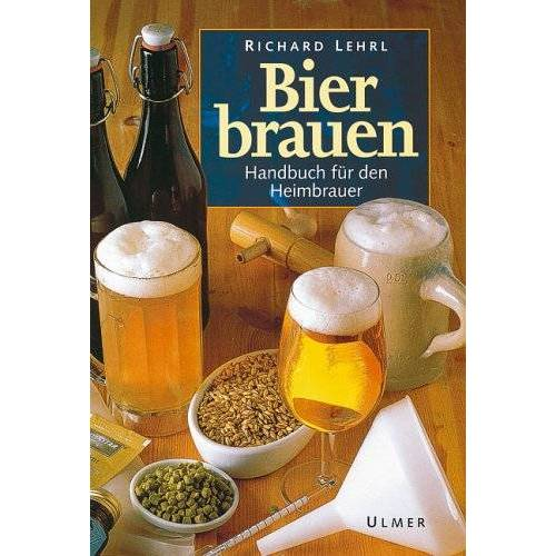 Richard Lehrl - Bier brauen. Handbuch für den Heimbrauer - Preis vom 09.05.2021 04:52:39 h