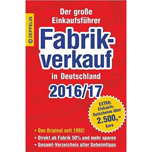 - Fabrikverkauf in Deutschland - 2016/17: Der große Einkaufsführer mit Einkaufsgutscheinen im Wert von über 2.500,- Euro - Preis vom 19.10.2020 04:51:53 h