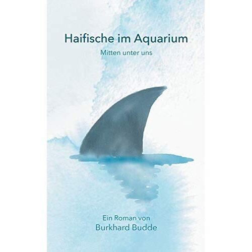 Burkhard Budde - Haifische im Aquarium: Mitten unter uns - Preis vom 28.02.2021 06:03:40 h