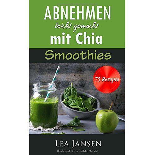 Lea Jansen - Abnehmen leicht gemacht mit Chia Smoothies - 75 Diät Rezepte - Preis vom 02.10.2019 05:08:32 h