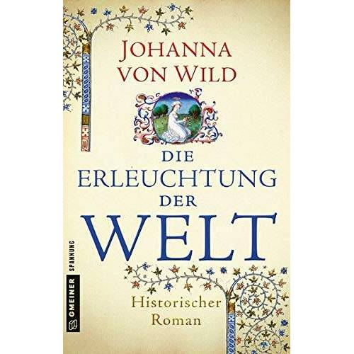Johanna von Wild - Die Erleuchtung der Welt: Historischer Roman (Historische Romane im GMEINER-Verlag) - Preis vom 13.05.2021 04:51:36 h