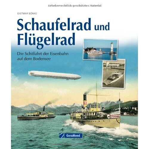 Dietmar Bönke - Schaufelrad und Flügelrad: Die Schifffahrt der Eisenbahn auf dem Bodensee - Preis vom 05.03.2021 05:56:49 h