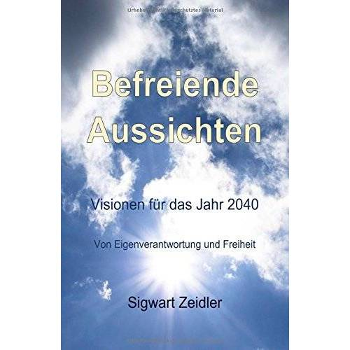 Sigwart Zeidler - Befreiende Aussichten: Visionen für das Jahr 2040 - Preis vom 06.05.2021 04:54:26 h