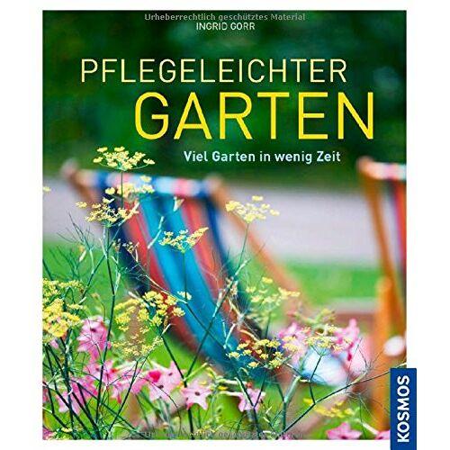Ingrid Gorr - Pflegeleichter Garten: Viel Garten in wenig Zeit - Preis vom 14.04.2021 04:53:30 h