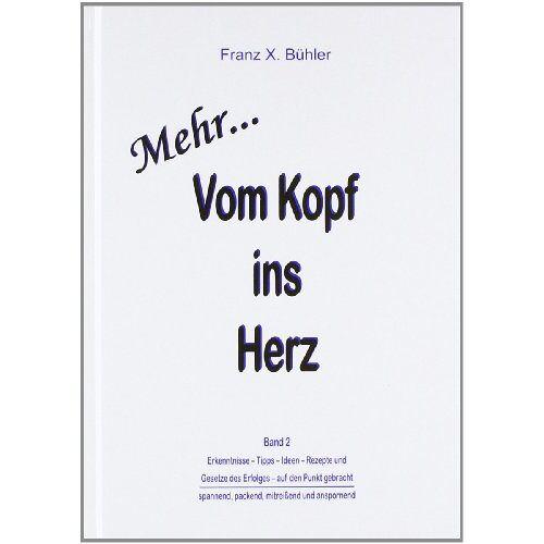 Bühler, Franz X. - Mehr Vom Kopf ins Herz - Preis vom 16.05.2021 04:43:40 h