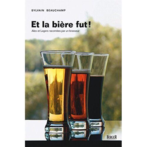 Sylvain Beauchamp - Et la bière fut ! Ales et Lagers racontées par un brasseur - Preis vom 14.05.2021 04:51:20 h